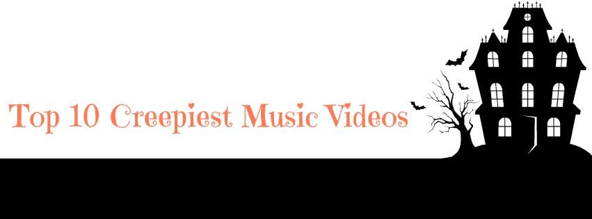 Creepiest Music Videos